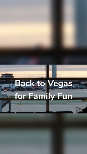 Back to Vegas for Family Fun